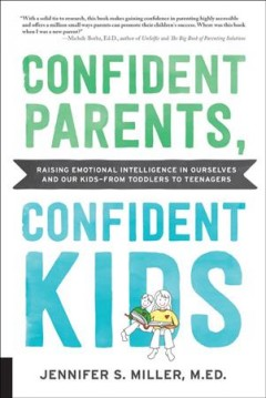 Confident Parents, Confident Kids : Raising Emotional Intelligence in Ourselves and Our Kids?from Toddlers to Teenagers