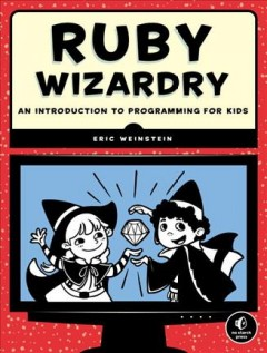 Ruby Wizardry : An Introduction to Programming for Kids