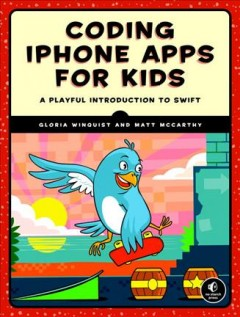 Coding iPhone Apps for Kids : A Playful Introduction to Swift