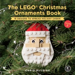 The LEGO Christmas ornaments book Volume 2 : 16 designs to spread holiday cheer! / Chris McVeigh.