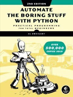 Automate the boring stuff with Python : practical programming for total beginners / by Al Sweigart.