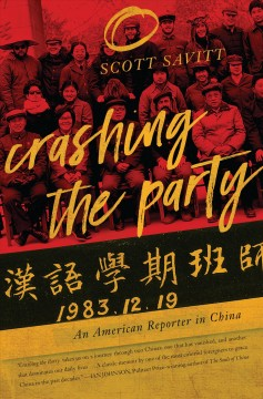 Crashing the Party : An American Reporter in China