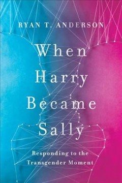 When Harry Became Sally : Responding to the Transgender Moment