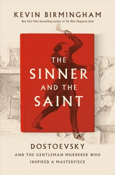 Sinner and the Saint : Dostoevsky and the Gentleman Murderer Who Inspired a Masterpiece