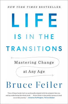 Life Is the Story You Tell Yourself : Mastering Transitions in a Nonlinear Age