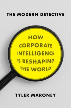 Modern Detective : How Corporate Intelligence Is Reshaping the World