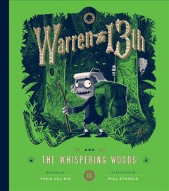 Warren the 13th and the whispering woods /  written by Tania Del Rio ; illustrated & designed by Will Staehle. - written by Tania Del Rio ; illustrated & designed by Will Staehle.