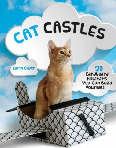 Cat castles : 20 cardboard habitats you can build yourself / Carin Oliver. - Carin Oliver.