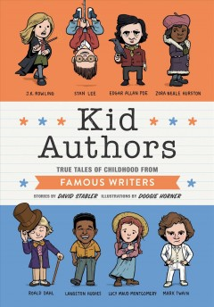 Kid authors : true tales of childhood from famous writers / stories by David Stabler ; illustrations by Doogie Horner.