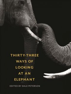 Thirty-three ways of looking at an elephant /  edited by Dale Peterson. - edited by Dale Peterson.