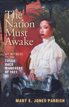 Nation Must Awake : Our Witness to the Tulsa Race Massacre of 1921