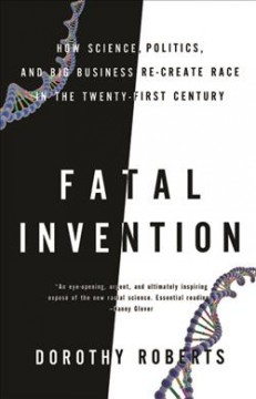 Fatal Invention : How Science, Politics, and Big Business Re-create Race in the Twenty-first Century