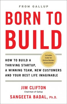Born to Build : How to Build a Thriving Startup, a Winning Team, New Customers and Your Best Life Imaginable