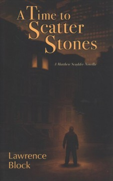 A time to scatter stones : a Matthew Scudder novella / Lawrence Block. - Lawrence Block.