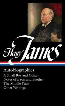 Autobiographies /  Henry James ; Philip Horne, editor.