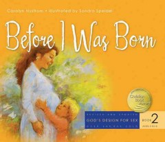 Before I was born : designed for parents to read with children ages 5 to 8 / Carolyn Nystrom ; illustrated by Sandra Speidel. - Carolyn Nystrom ; illustrated by Sandra Speidel.