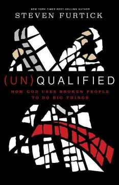 (Un)qualified : how God uses broken people to do big things / Steven Furtick. - Steven Furtick.