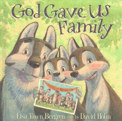 God gave us family /  by Lisa Tawn Bergren ; art by David Hohn. - by Lisa Tawn Bergren ; art by David Hohn.