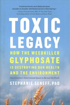 Toxic Legacy : How the Weedkiller Glyphosate Is Destroying Our Health and the Environment