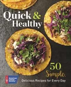 Quick & Healthy : 50 Simple, Delicious Recipes for Every Day