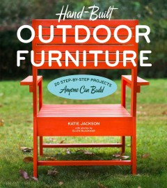 Hand-built outdoor furniture : 20 step-by-step projects anyone can build / Katie Jackson with photographs by Ellen Blackmar.