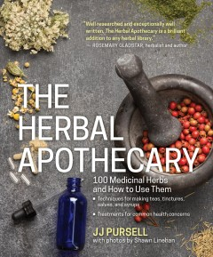 The herbal apothecary : 100 medicinal herbs and how to use them / JJ Pursell ; with photos by Shawn Linehan.