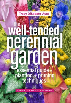 The well-tended perennial garden : the essential guide to planting and pruning techniques / Tracy DiSabato-Aust.
