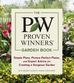 The PW proven winners garden book : simple plans, picture-perfect plants, and expert advice for creating a gorgeous garden / Ruth Rogers Clausen & Thomas Christopher ; photographs by Kerry Michaels & David Sparks.