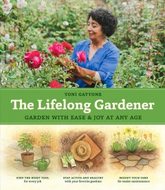Lifelong Gardener : Garden With Ease and Joy at Any Age