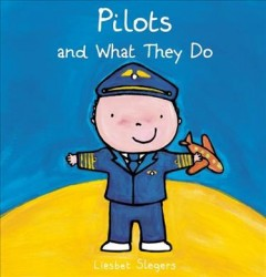 Pilots and what they do /  Liesbet Slegers. - Liesbet Slegers.