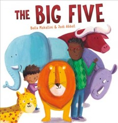 The big five /  written by Bella Makatini ; illustrated by Judi Abbot - written by Bella Makatini ; illustrated by Judi Abbot