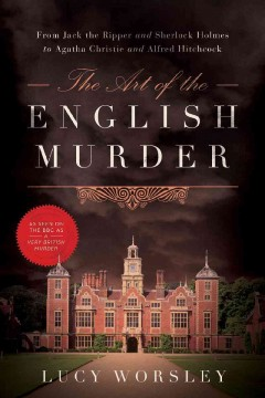 The art of the English murder /  Lucy Worsley. - Lucy Worsley.