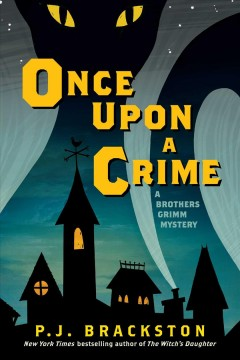 Once upon a crime : a brothers Grimm mystery / P.J. Brackston.
