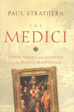 The Medici : power, money, and ambition in the Italian Renaissance / Paul Strathern.