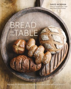 Bread on the table : recipes for making and enjoying Europe's most beloved breads / David Norman ; photographs by Johnny Autry. - David Norman ; photographs by Johnny Autry.