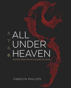 All under heaven : recipes from the 35 cuisines of China / written and illustrated by Carolyn Phillips ; foreword by Ken Hom. - written and illustrated by Carolyn Phillips ; foreword by Ken Hom.