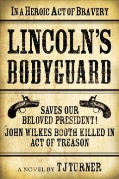 Lincoln's bodyguard : a novel / TJ Turner.