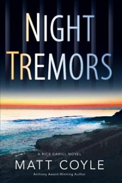 Night tremors : a Rick Cahill novel /  Matt Coyle.
