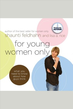 For young women only : what you need to know about how guys think / Shaunti Feldhahn and Lisa A. Rice.
