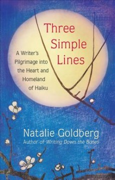 Three Simple Lines : A Writer's Pilgrimage into the Heart and Homeland of Haiku