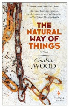 The natural way of things /  Charlotte Wood.