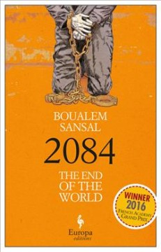 2084 : the end of the world / Boualem Sansal ; translated from the French by Alison Anderson.