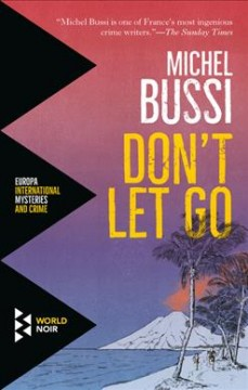 Don't let go /  Michel Bussi ; translated from the French by Sam Taylor. - Michel Bussi ; translated from the French by Sam Taylor.