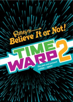 Ripley's Believe it or Not! Time Warp 2 : The Past and Present Collide...again!