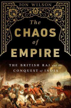Chaos of Empire : The British Raj and the Conquest of India