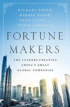 Fortune Makers : The Leaders Creating China's Great Global Companies