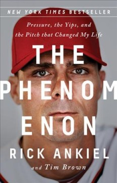 Phenomenon : Pressure, the Yips, and the Pitch that Changed My Life