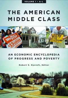 The American middle class : an economic encyclopedia of progress and poverty / Robert S. Rycroft, editor.