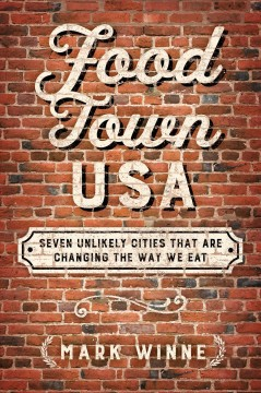 Food Town, USA : Seven Unlikely Cities That Are Changing the Way We Eat
