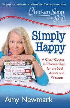 Simply happy : a crash course in Chicken Soup for the Soul advice and wisdom / Amy Newmark.